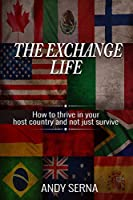 The Exchange Life: How to thrive in your host country and not just survive