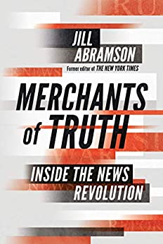 Merchants of Truth: Inside the News Revolution by [Abramson, Jill]