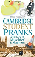 Cambridge Student Pranks: A History of Mischief and Mayhem