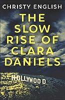 The Slow Rise Of Clara Daniels: A Novel