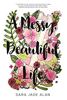 A Messy, Beautiful Life by [Alan, Sara Jade]
