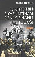 Tuerkiyenin Siyasi Intihari: Yeni-Osmanli Tuzagi