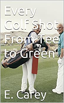 [Erichson, Carey]のEvery Golf Shot From Tee to Green (English Edition)