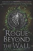 Rogue Beyond the Wall (The Rogue Beyond the Wall Series)