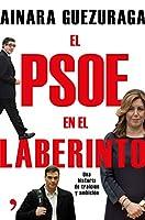 El PSOE en el laberinto : una historia de traición y ambición