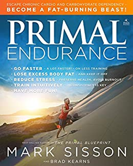 Primal Endurance: Escape chronic cardio and carbohydrate dependency and become a fat burning beast! by [Sisson, Mark, Kearns, Brad]