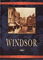 Windsor in Old Photographs