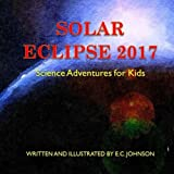 Solar Eclipse 2017: Science Adventures for Kids