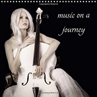 Music on a Journey 2017: A Musical and Artistic Visual Tour Throughout the Year - With a Cello and a Violin (Calvendo Art)