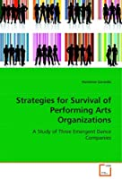 Strategies for Survival of Performing Arts Organizations: A Study of Three Emergent Dance Companies