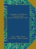 Leopold Ii. Und Marie Christine: Ihr Briefwechsel (1781-1792)