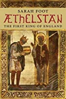 Æthelstan: The First King of England (The English Monarchs Series)