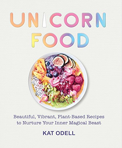 Unicorn Food: Beautiful, Vibrant, Plant-Based Recipes to Nurture Your Inner Magical Beast (English Edition)