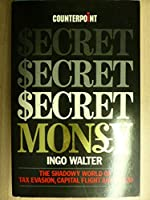 Secret Money: Shadowy World of Tax Evasion, Capital Flight and Fraud (Counterpoint)