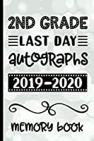 2nd Grade Last Day Autographs 2019 - 2020 Memory Book: Keepsake For Students and Teachers  - Blank Book To Sign and Write Special Messages & Words of Inspiration for Second Grade Students & Teachers