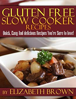 Gluten Free Slowcooker Recipes:: Easy And Delicious Recipes You're Sure To Love! by [Brown, Elizabeth]
