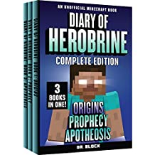 Diary of Herobrine -- Complete Edition -- Book 1: Origins; Book 2: Prophecy; and Book 3: Apotheosis: (an unofficial Minecraft book) (Minecraft Books for Kids)