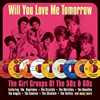 Will You Love Me Tomorrow?- The Girl Groups Of The 50s & 60s by Various Artists (2012-04-08)
