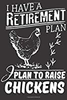 I HAVE A RETIREMENT PLAN PLAN TO RAISE CHICKENS: Lined Notebook Paper Journal Gift 110 Pages - Large (6 x 9 inches)