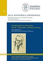 Carl Friedrich von Weizsaecker: Physik - Philosophie - Friedensforschung: Leopoldina Symposium vom 20. bis 22. Juni 2012 in Halle (Saale)