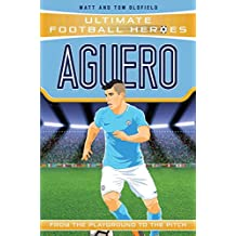 Aguero (Ultimate Football Heroes) - Collect Them All!: From the Playground to the Pitch