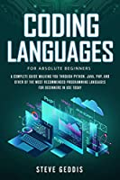Coding Languages for Absolute Beginners: A complete guide walking you through Python, Java, PHP, and other of the most recommended programming languages for beginners in use today