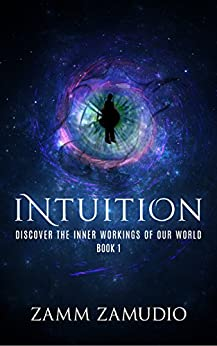 [Zamudio, Zamm]のIntuition: Discover the Inner Workings of our World - Book 1 (English Edition)