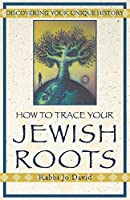 How To Trace Your Jewish Roots: Discovering Your Unique History