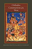 Orthodox Constructions of the West (Orthodox Christianity and Contemporary Thought)