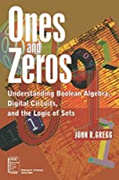 Ones and Zeros: Understanding Boolean Algebra, Digital Circuits, and the Logic of Sets (IEEE Press Understanding Science & Technology Series)