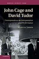 John Cage and David Tudor: Correspondence on Interpretation and Performance (Music since 1900)