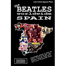The Beatles worldwide: Spain - 2nd Edition - Expanded: Discography edited in Spain by Odeon, La Voz De Su Amo, Tip, Polydor, Pergola (1962-1972). Full-color Illustrated Guide.