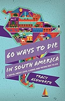60 Ways to Die in South America by [Ashworth, Tracy]