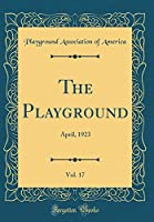 The Playground, Vol. 17: April, 1923 (Classic Reprint)