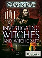 Investigating Witches and Witchcraft (Understanding the Paranormal)
