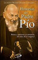 Historias del Padre Pío : relatos, anécdotas y testimonios del santo de los estigmas