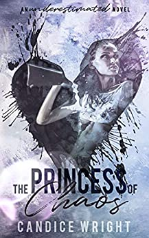 The Princess of Chaos (An Underestimated Novel Book 2) by [Wright, Candice]