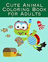 Cute Animal Coloring Book For Adults: A Cute Animals Coloring Pages for Stress Relief & Relaxation (Animals Art Painting)