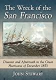 The Wreck of the San Francisco: Disaster and Aftermath in the Great Hurricane of December 1853