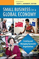 Small Business in a Global Economy: Creating and Managing Successful Organizations