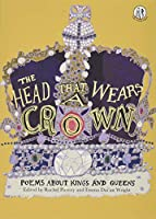 The Head that Wears a Crown: Poems about Kings and Queens (The Emma Press Children's Anthologies)