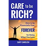 Care to be Rich?: How to be financially free forever by doing what you love (English Edition)