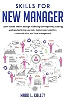 Skills for new Manager: Learn to lead a team through leadership development, planning goals and defining your role, tasks implementation, communication and time management.