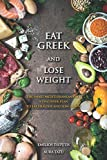 Eat Greek And Lose Weight: The Smart Mediterranean Diet - A Two Week Plan To Eat Healthy And Slim Down