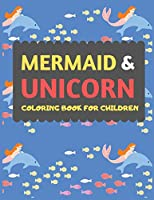 Mermaid & Unicorn Coloring Book For Children: Mermaid Unicorn coloring book for kids & toddlers -Magical coloring books for preschooler-coloring book for boys, girls, fun activity book for kids ages 2-4 4-8