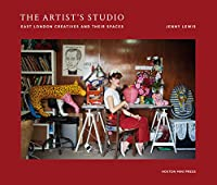 The Artist's Studio: East London Creatives and Their Spaces