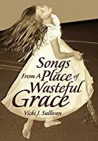 Songs from a Place of Wasteful Grace