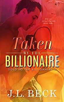 Taken by The Billionaire (Sold to The Billionaire #3) by [Beck, J.L.]
