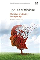 The End of Wisdom?: The Future of Libraries in a Digital Age