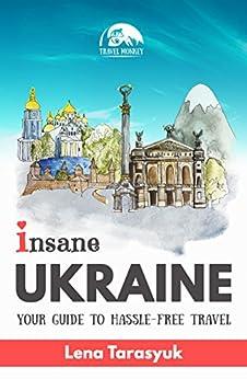 Insane Ukraine: Your Guide to Hassle-Free Travel by [Tarasyuk, Lena]